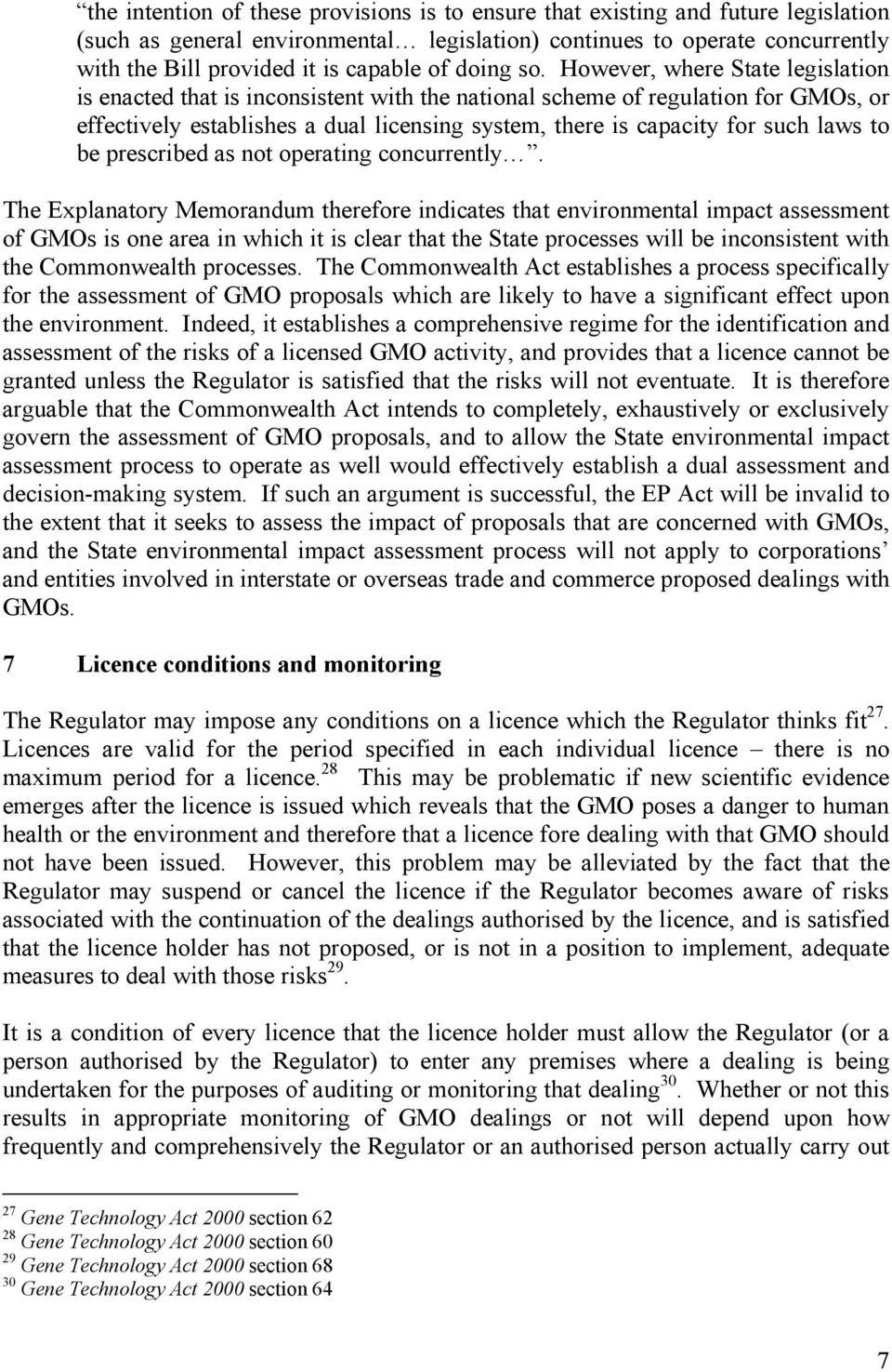 However, where State legislation is enacted that is inconsistent with the national scheme of regulation for GMOs, or effectively establishes a dual licensing system, there is capacity for such laws