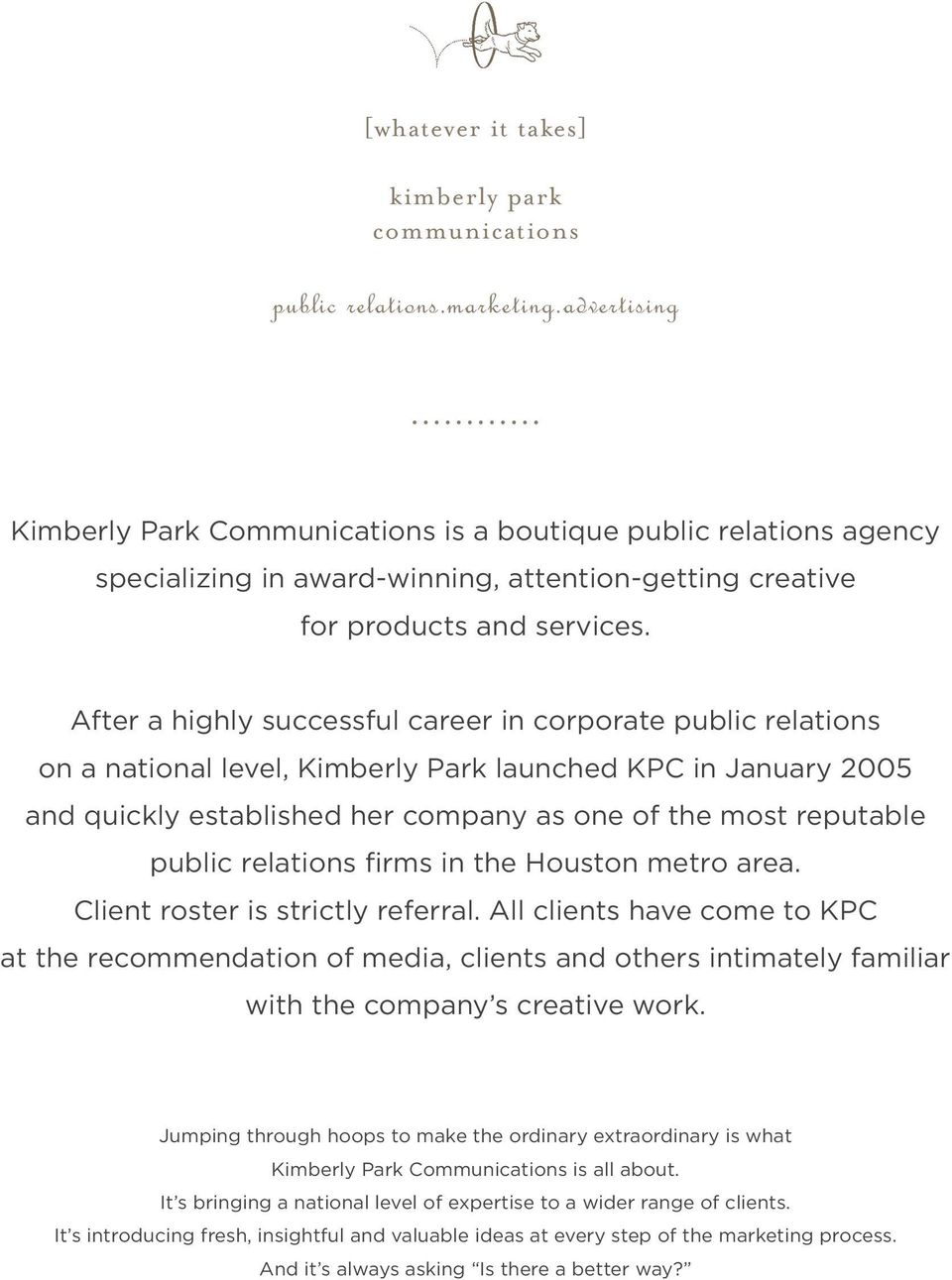 After a highly successful career in corporate public relations on a national level, Kimberly Park launched KPC in January 2005 and quickly established her company as one of the most reputable public