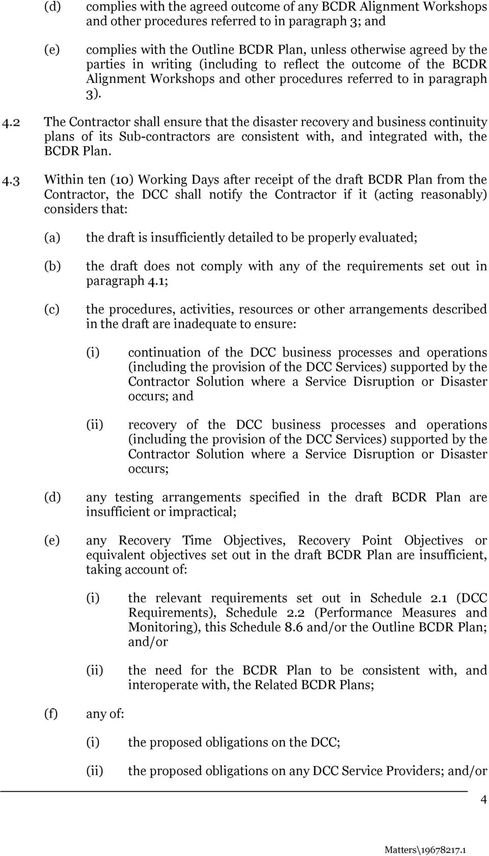 2 The Contractor shall ensure that the disaster recovery and business continuity plans of its Sub-contractors are consistent with, and integrated with, the BCDR Plan. 4.