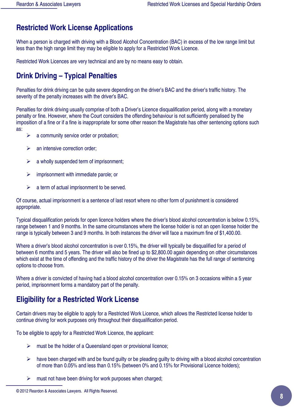 Drink Driving Typical Penalties Penalties for drink driving can be quite severe depending on the driver s BAC and the driver s traffic history.