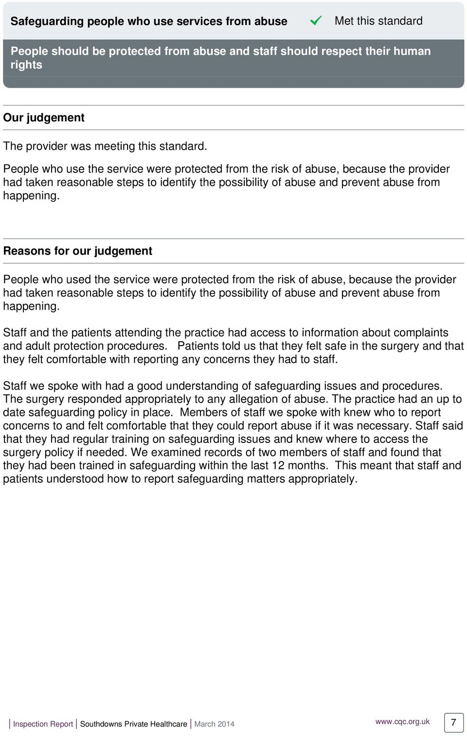 Reasons for our judgement People who used the service were protected from the risk of abuse, because the provider had taken reasonable steps to identify the possibility of abuse and prevent abuse