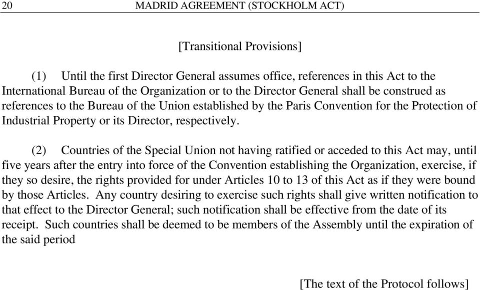 (2) Countries of the Special Union not having ratified or acceded to this Act may, until five years after the entry into force of the Convention establishing the Organization, exercise, if they so