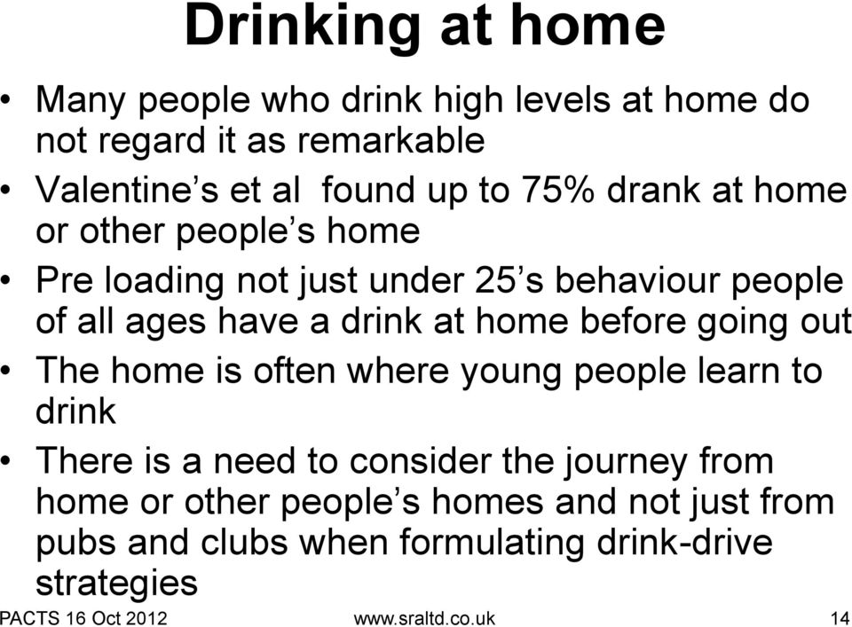 before going out The home is often where young people learn to drink There is a need to consider the journey from home or