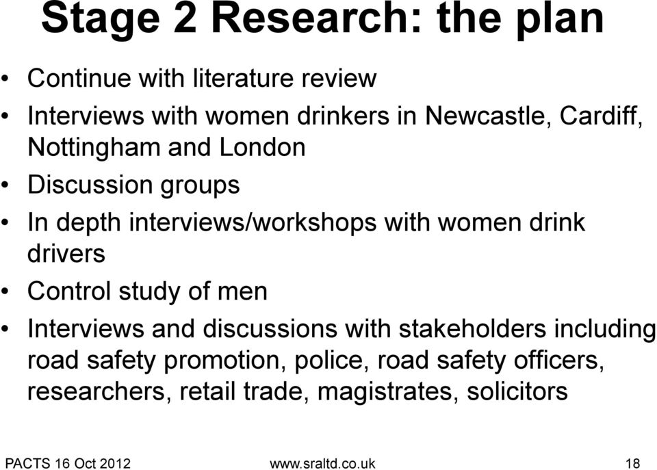 Control study of men Interviews and discussions with stakeholders including road safety promotion, police,