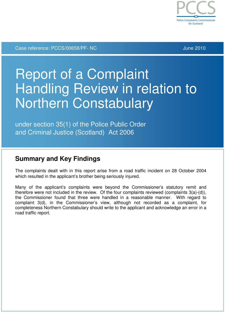 Many of the applicant s complaints were beyond the Commissioner s statutory remit and therefore were not included in the review.