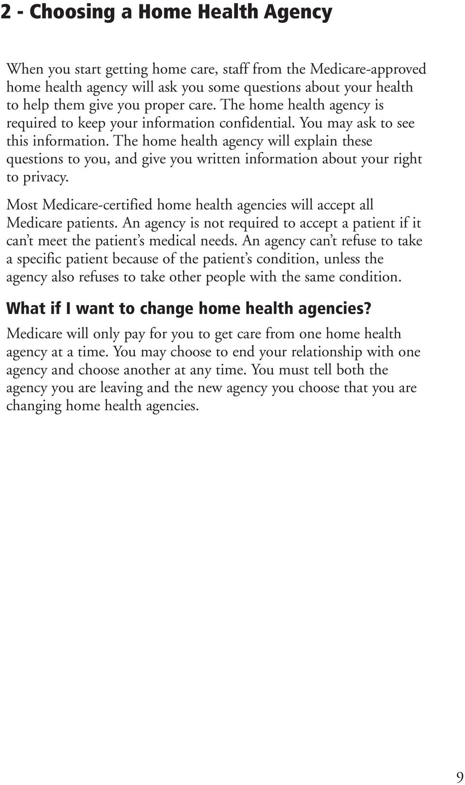 The home health agency will explain these questions to you, and give you written information about your right to privacy.