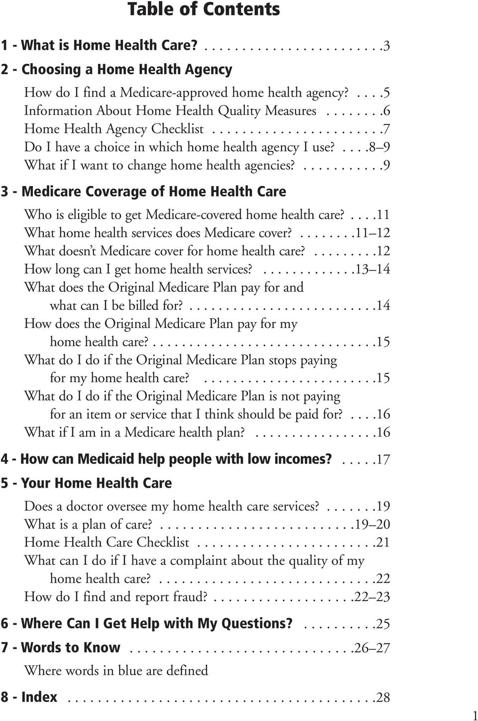 ....8 9 What if I want to change home health agencies?...........9 3 - Medicare Coverage of Home Health Care Who is eligible to get Medicare-covered home health care?