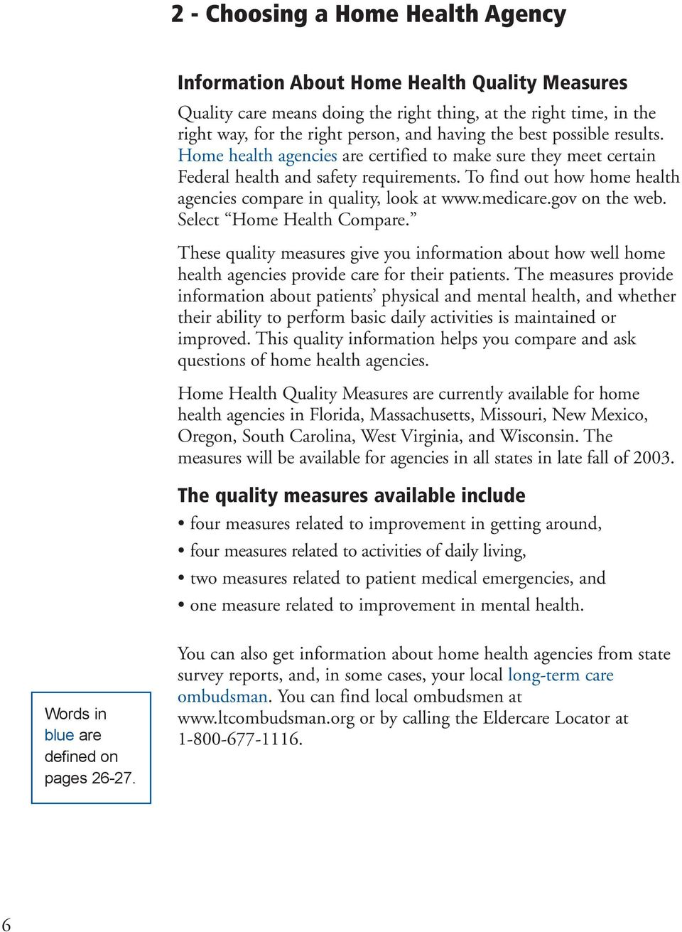 medicare.gov on the web. Select Home Health Compare. These quality measures give you information about how well home health agencies provide care for their patients.