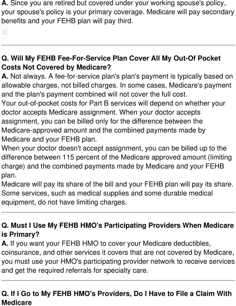 A fee-for-service plan's plan's payment is typically based on allowable charges, not billed charges. In some cases, Medicare's payment and the plan's payment combined will not cover the full cost.