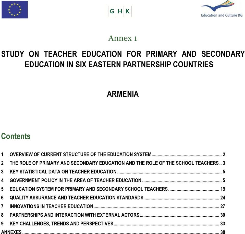 .. 5 4 GOVERNMENT POLICY IN THE AREA OF TEACHER EDUCATION... 5 5 EDUCATION SYSTEM FOR PRIMARY AND SECONDARY SCHOOL TEACHERS.