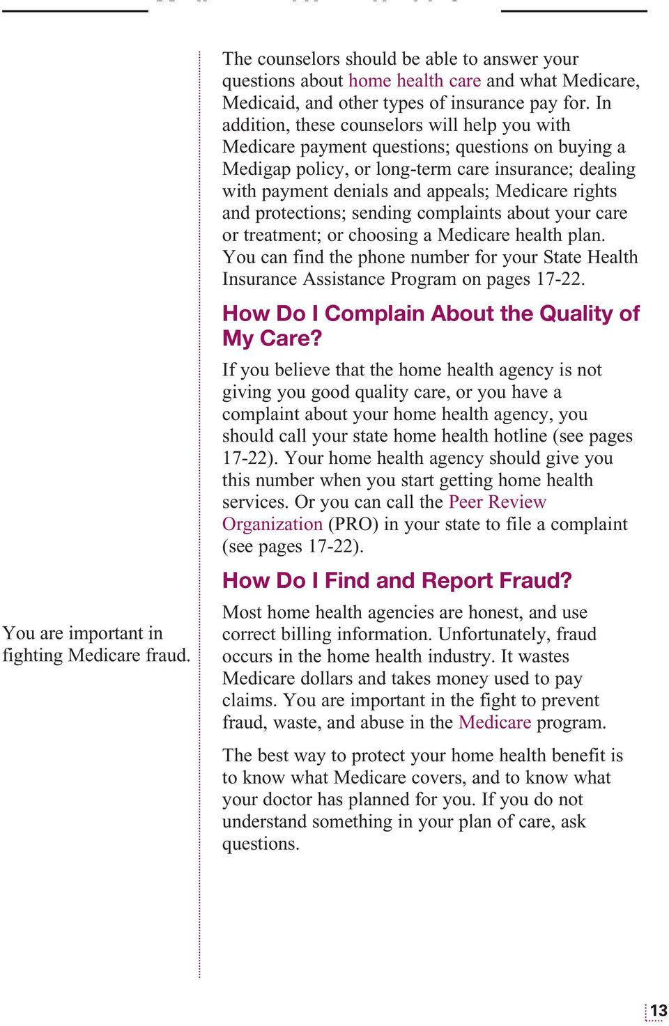 rights and protections; sending complaints about your care or treatment; or choosing a Medicare health plan.