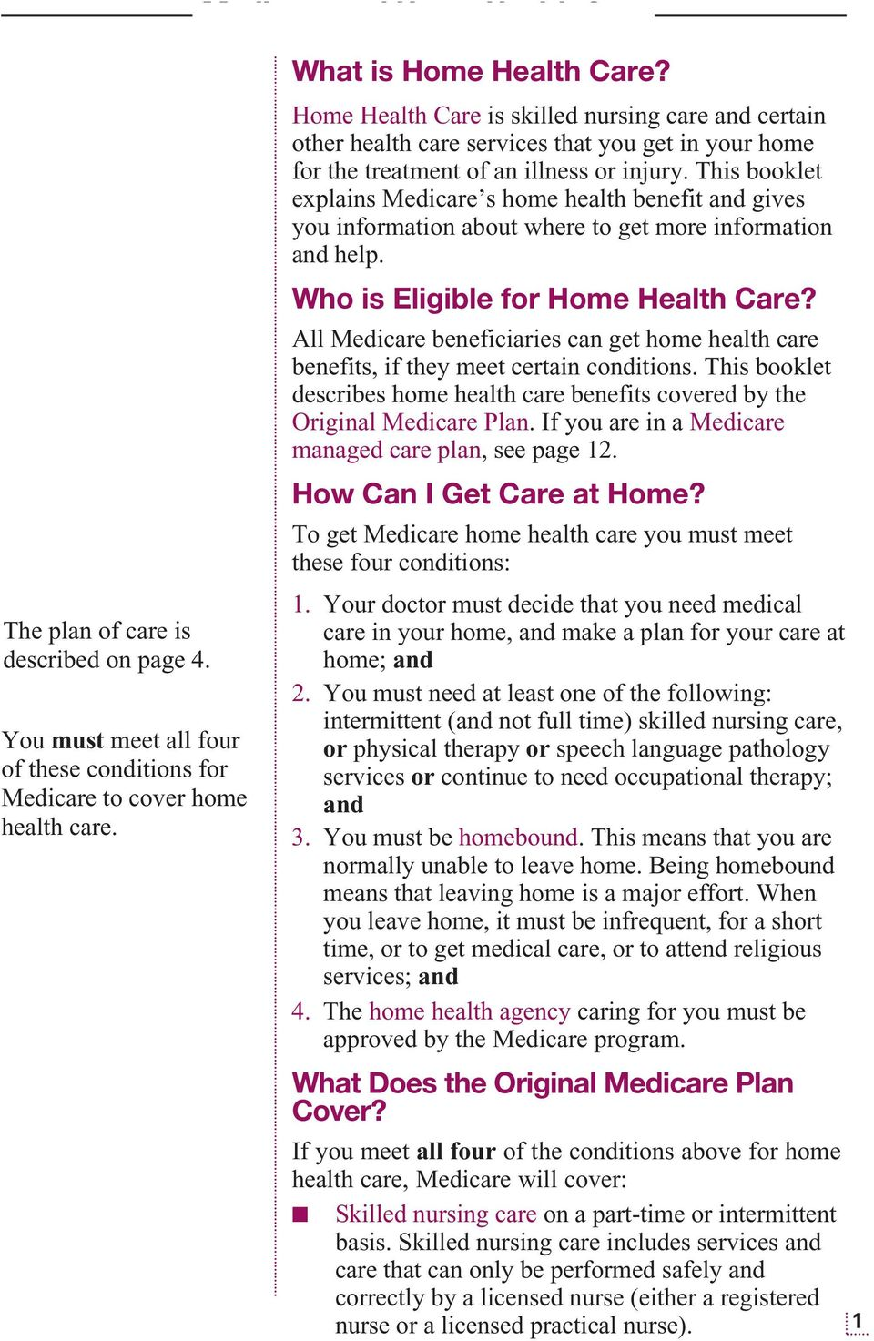 This booklet explains Medicare s home health benefit and gives you information about where to get more information and help. Who is Eligible for Home Health Care?