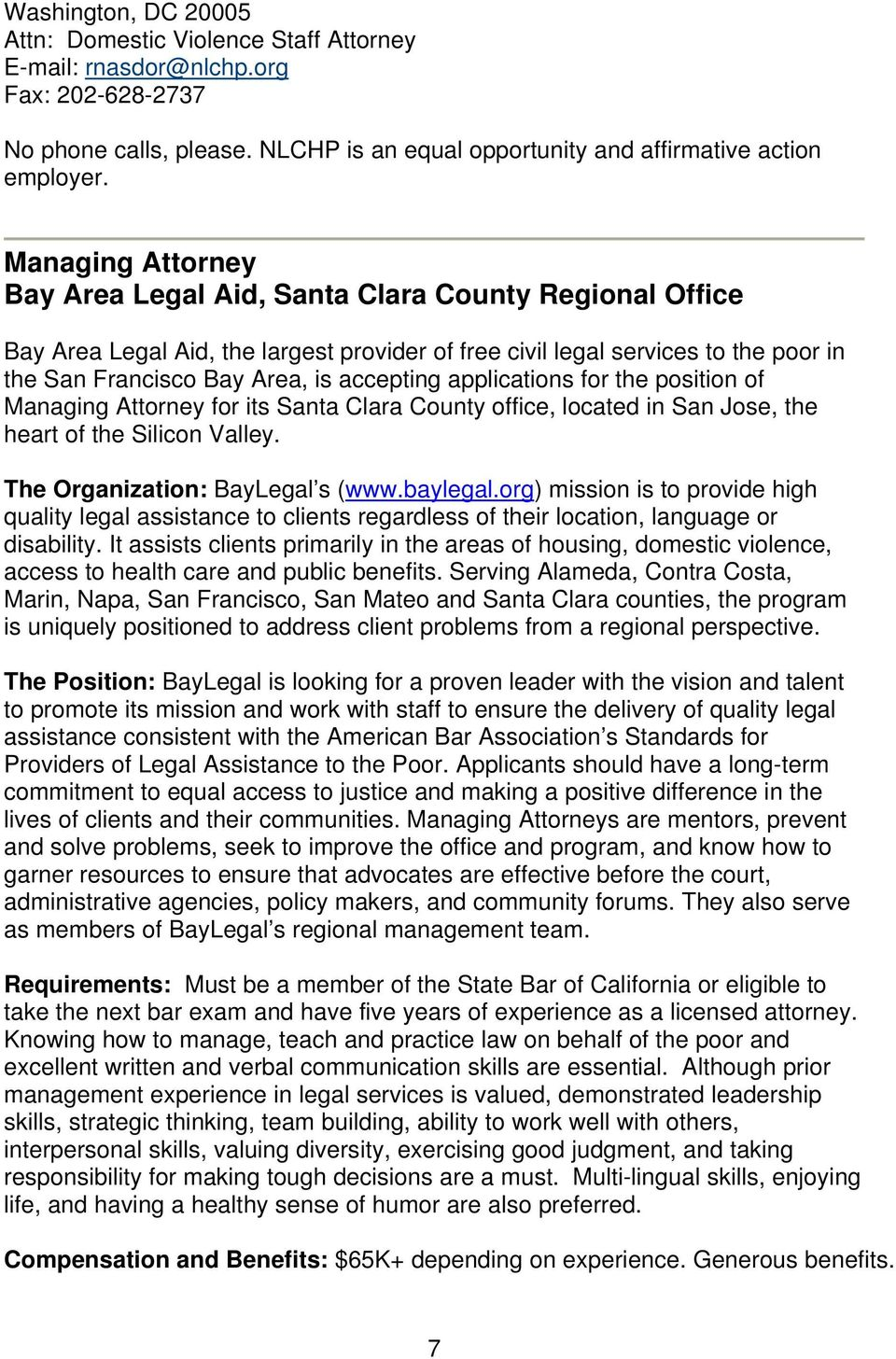 applications for the position of Managing Attorney for its Santa Clara County office, located in San Jose, the heart of the Silicon Valley. The Organization: BayLegal s (www.baylegal.