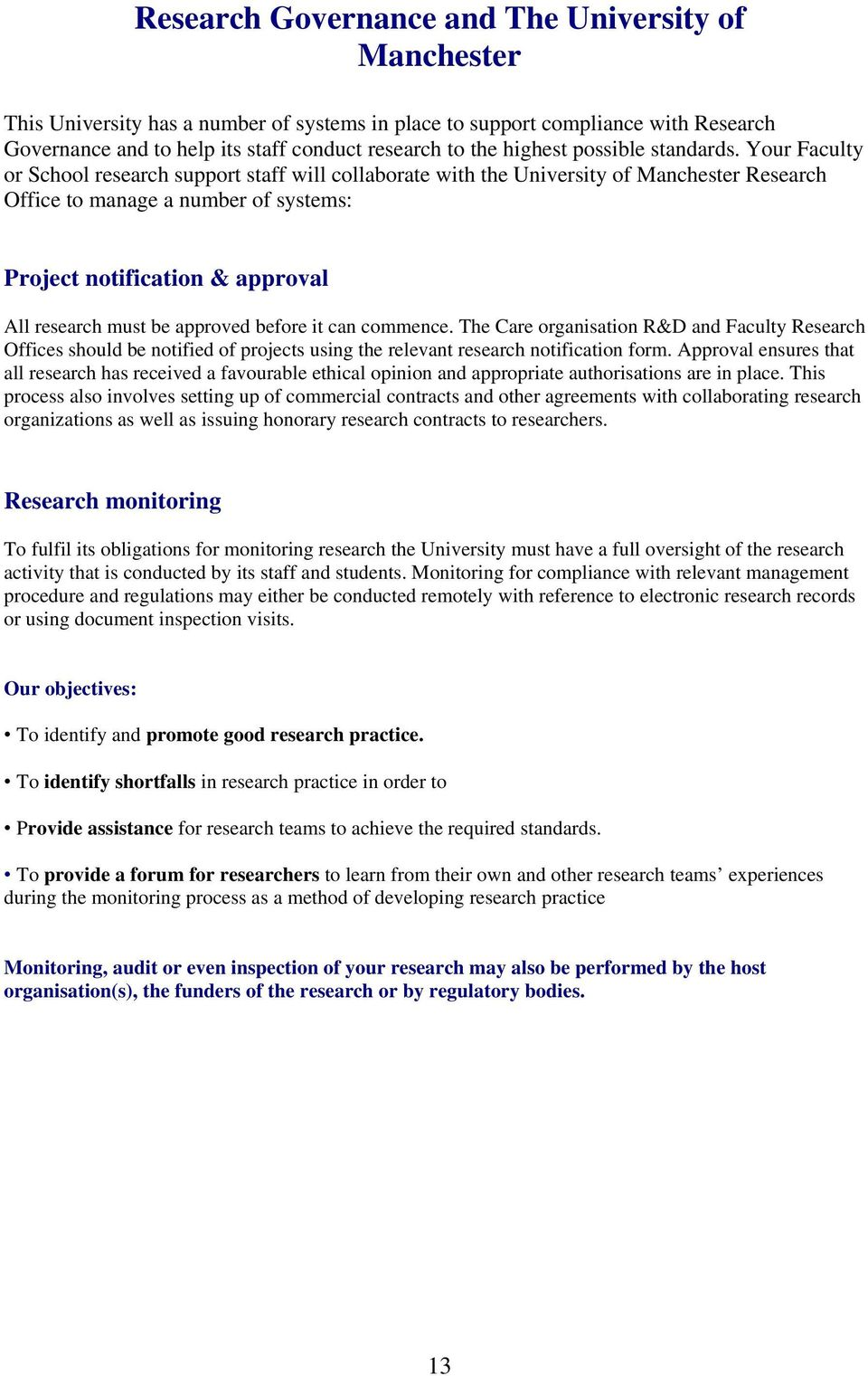Your Faculty or School research support staff will collaborate with the University of Manchester Research Office to manage a number of systems: Project notification & approval All research must be