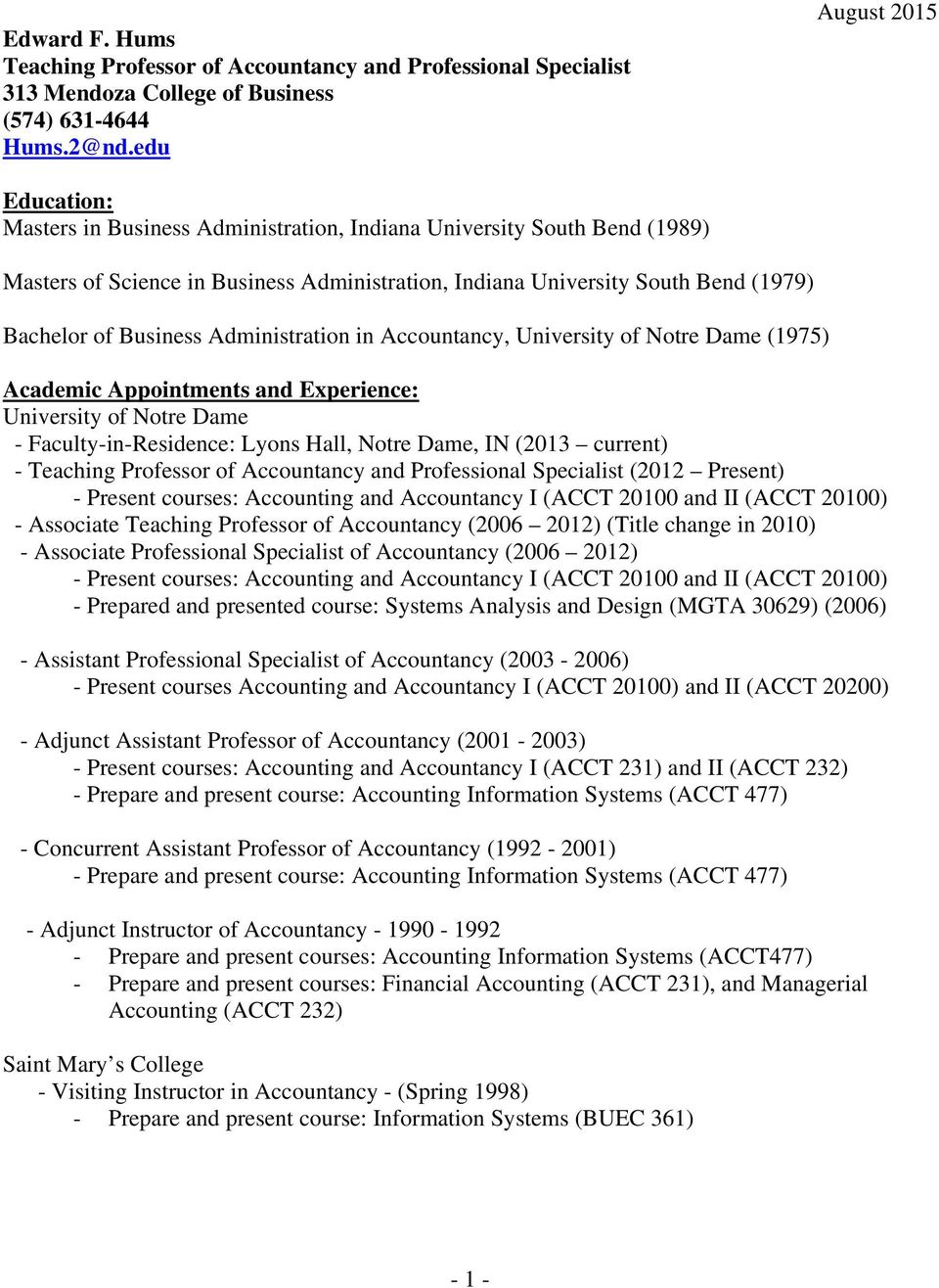 Business Administration in Accountancy, University of Notre Dame (1975) Academic Appointments and Experience: University of Notre Dame - Faculty-in-Residence: Lyons Hall, Notre Dame, IN (2013