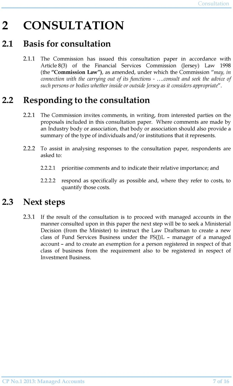1 The Commission has issued this consultation paper in accordance with Article 8(3) of the Financial Services Commission (Jersey) Law 1998 (the Commission Law ), as amended, under which the
