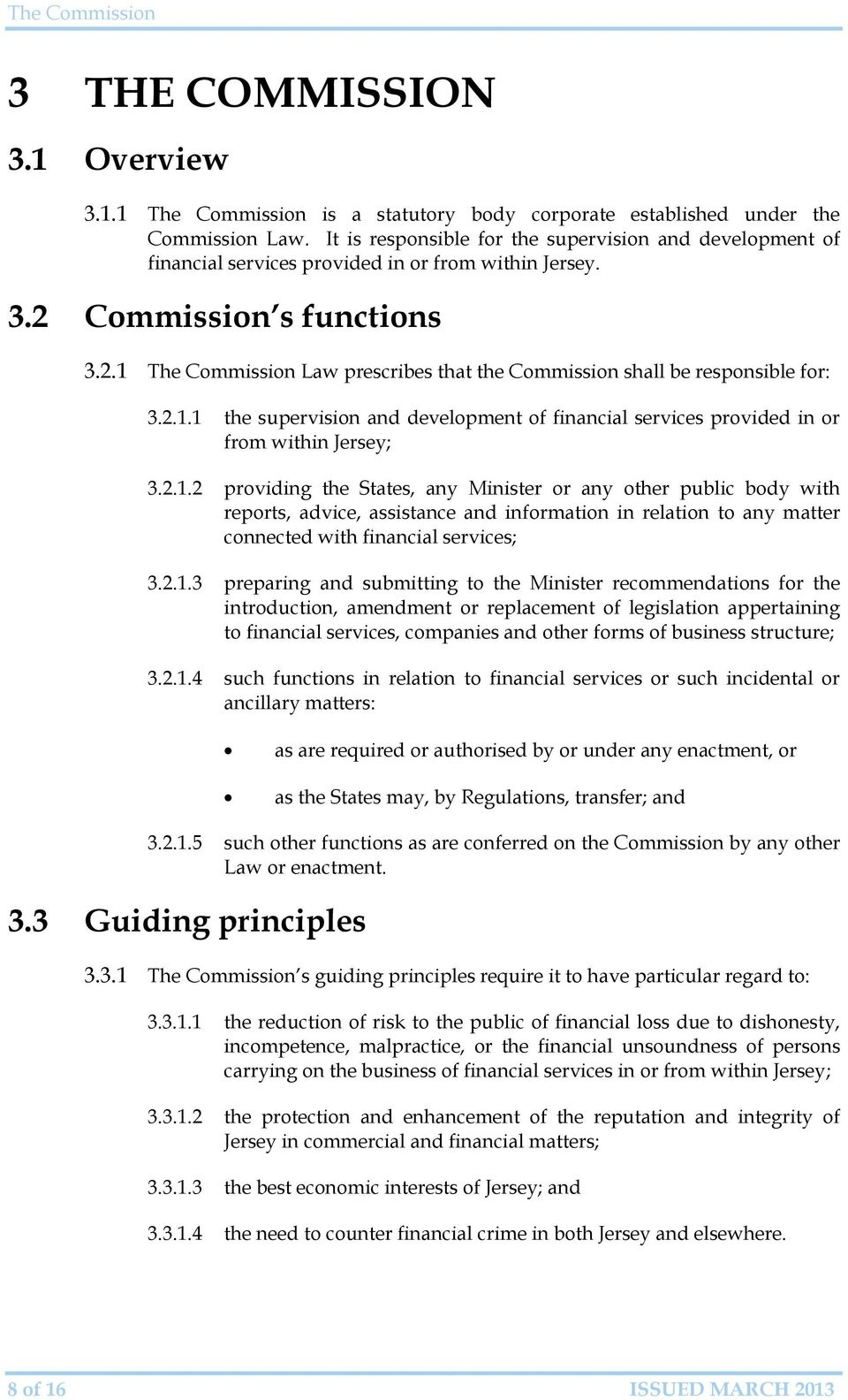 2.1.1 the supervision and development of financial services provided in or from within Jersey; 3.2.1.2 providing the States, any Minister or any other public body with reports, advice, assistance and information in relation to any matter connected with financial services; 3.