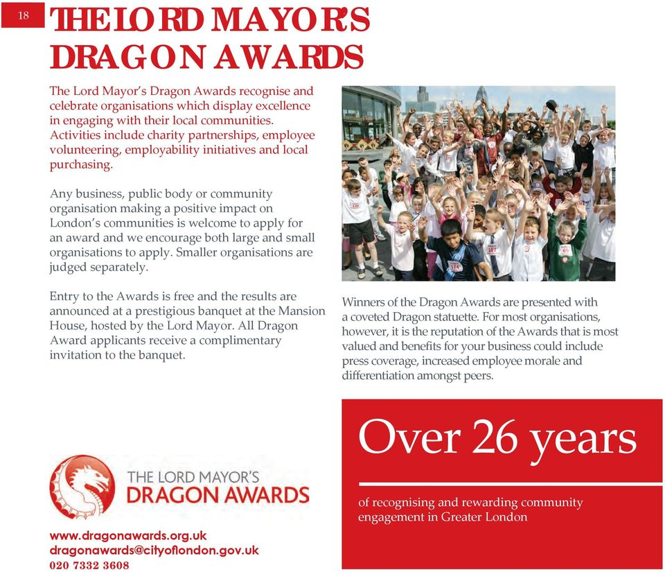 Any business, public body or community organisation making a positive impact on London s communities is welcome to apply for an award and we encourage both large and small organisations to apply.