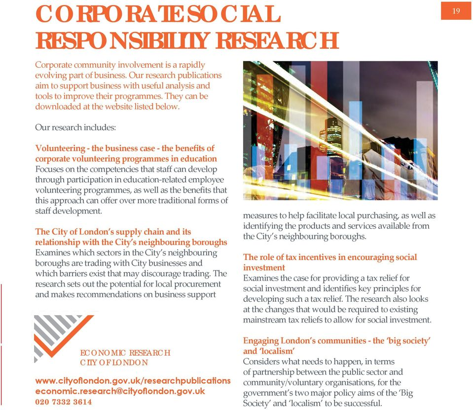 19 les> Our research includes: Volunteering - the business case - the benefits of corporate volunteering programmes in education Focuses on the competencies that staff can develop through