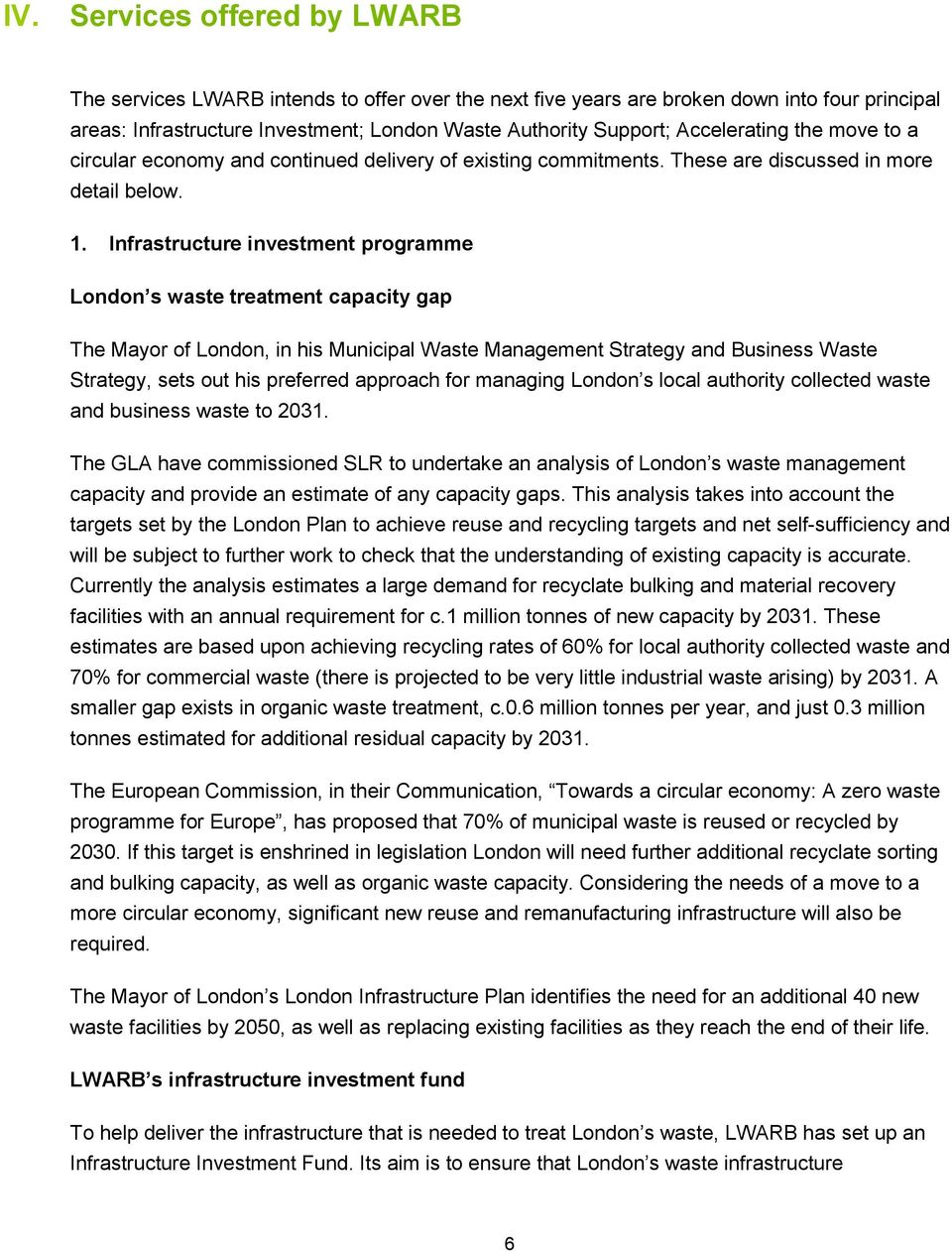 Infrastructure investment programme London s waste treatment capacity gap The Mayor of London, in his Municipal Waste Management Strategy and Business Waste Strategy, sets out his preferred approach