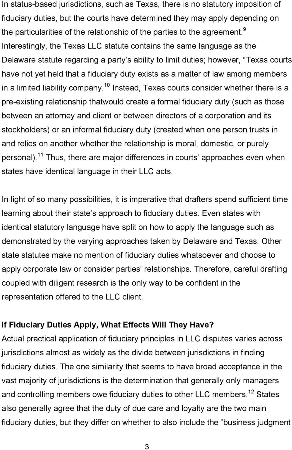 9 Interestingly, the Texas LLC statute contains the same language as the Delaware statute regarding a party s ability to limit duties; however, Texas courts have not yet held that a fiduciary duty