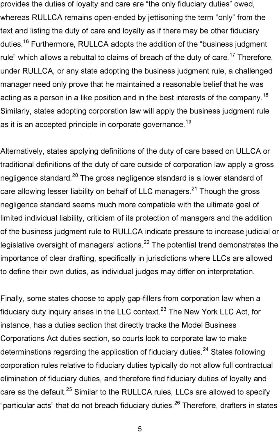 17 Therefore, under RULLCA, or any state adopting the business judgment rule, a challenged manager need only prove that he maintained a reasonable belief that he was acting as a person in a like