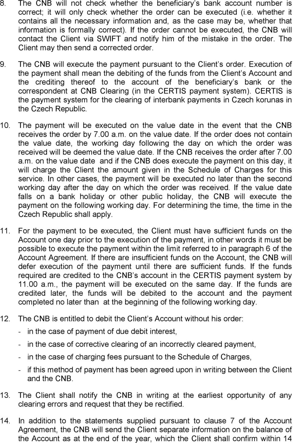The CNB will execute the payment pursuant to the Client s order.