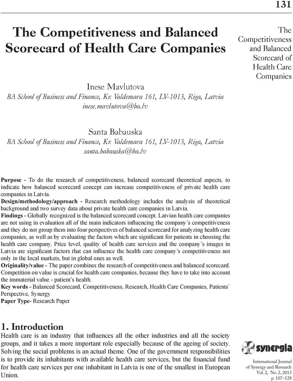 lv Purpose - To do the research of competitiveness, balanced scorecard theoretical aspects, to indicate how balanced scorecard concept can increase competitiveness of private health care companies in