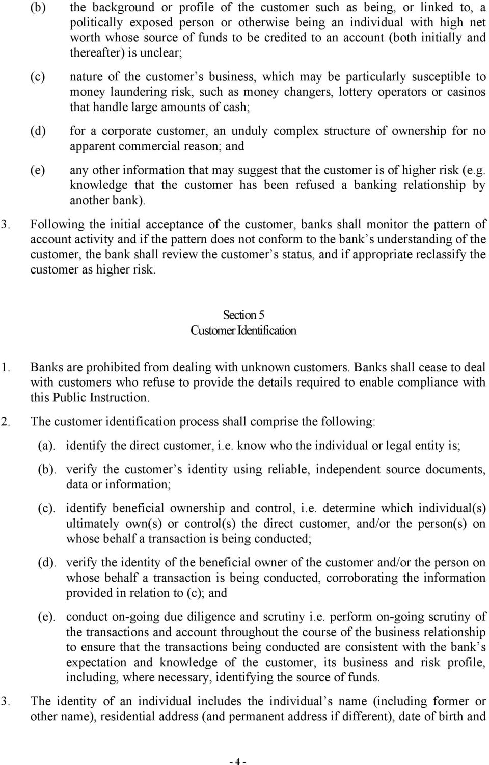 operators or casinos that handle large amounts of cash; for a corporate customer, an unduly complex structure of ownership for no apparent commercial reason; and any other information that may