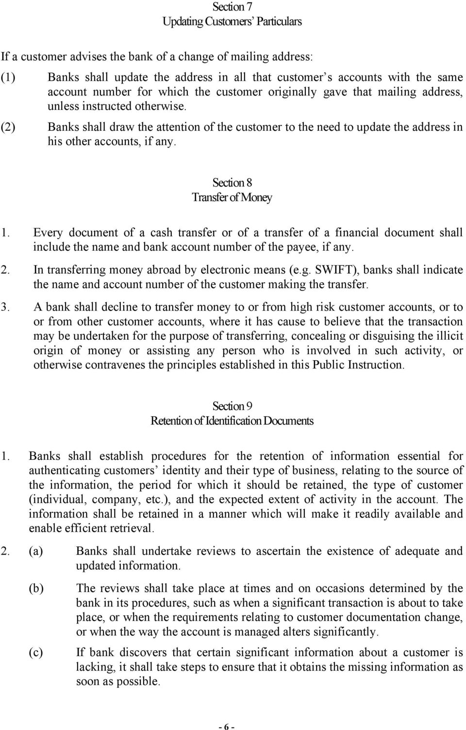 (2) Banks shall draw the attention of the customer to the need to update the address in his other accounts, if any. Section 8 Transfer of Money 1.