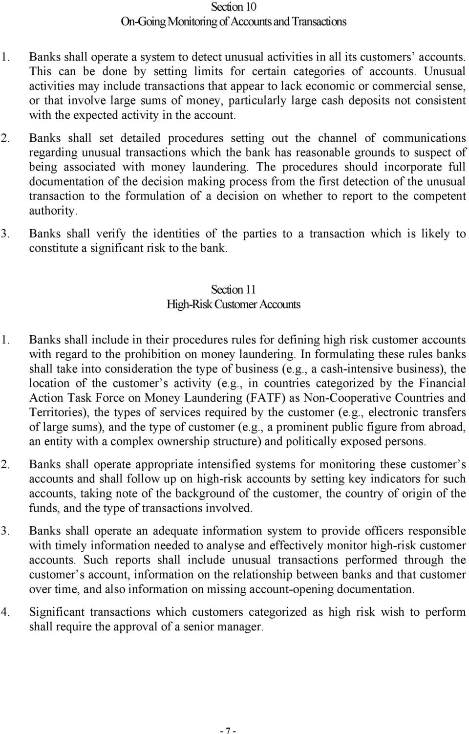 Unusual activities may include transactions that appear to lack economic or commercial sense, or that involve large sums of money, particularly large cash deposits not consistent with the expected
