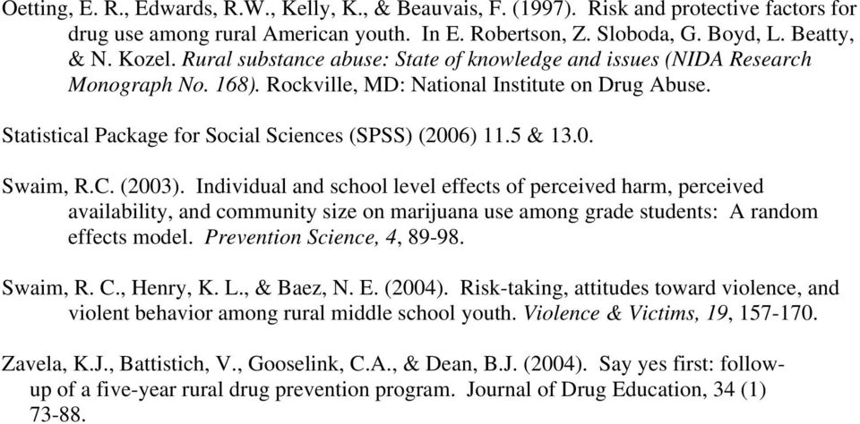 5 & 13.0. Swaim, R.C. (2003). Individual and school level effects of perceived harm, perceived availability, and community size on marijuana use among grade students: A random effects model.