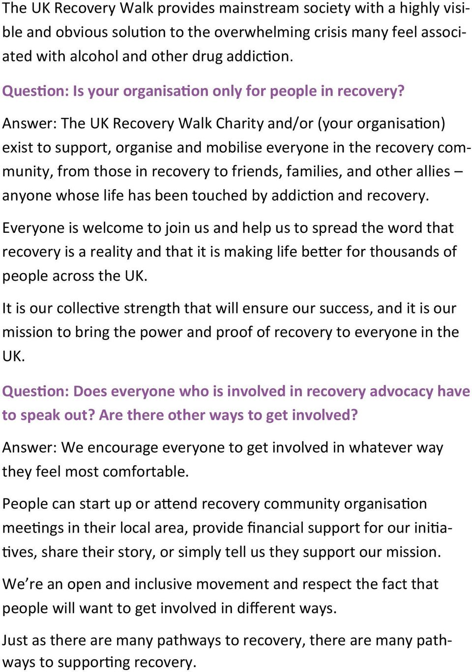 Answer: The UK Recovery Walk Charity and/or (your organisation) exist to support, organise and mobilise everyone in the recovery community, from those in recovery to friends, families, and other