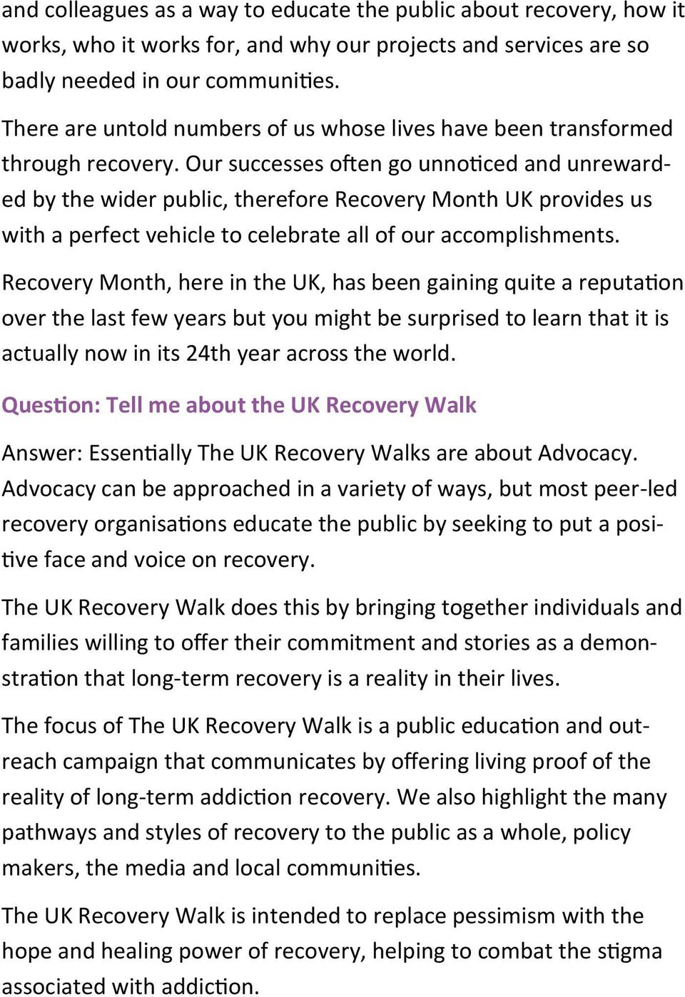 Our successes often go unnoticed and unrewarded by the wider public, therefore Recovery Month UK provides us with a perfect vehicle to celebrate all of our accomplishments.