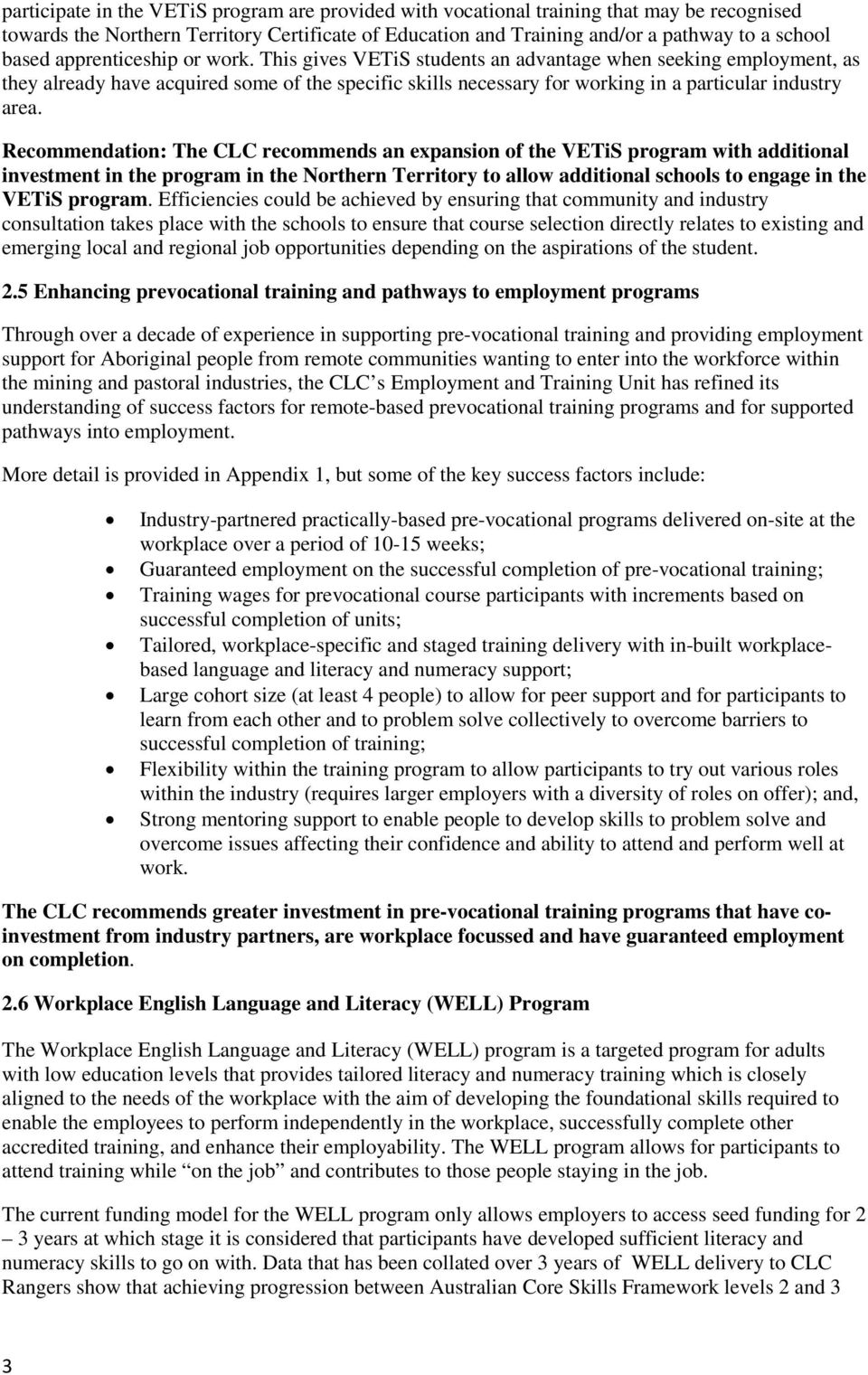 Recommendation: The CLC recommends an expansion of the VETiS program with additional investment in the program in the Northern Territory to allow additional schools to engage in the VETiS program.