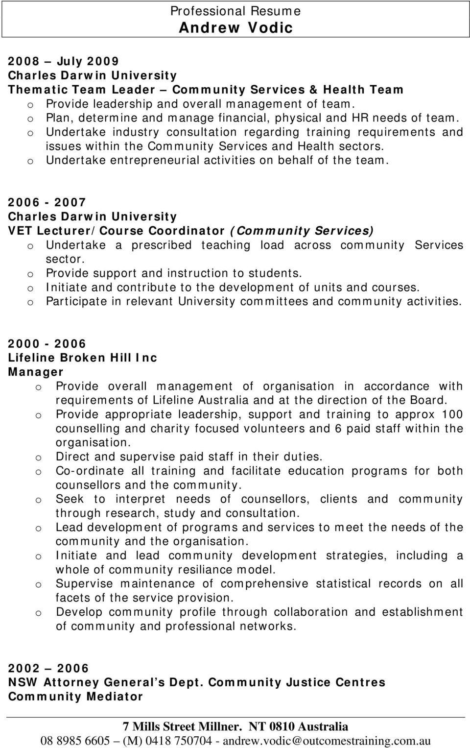 Undertake entrepreneurial activities n behalf f the team. 2006-2007 VET Lecturer/Curse Crdinatr (Cmmunity Services) Undertake a prescribed teaching lad acrss cmmunity Services sectr.