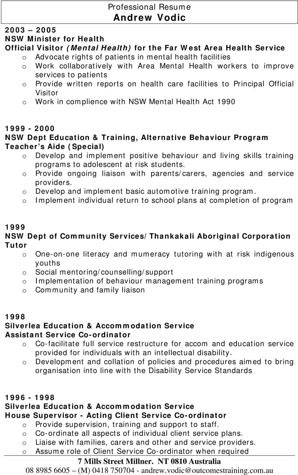 1999-2000 NSW Dept Educatin & Training, Alternative Behaviur Prgram Teacher s Aide (Special) Develp and implement psitive behaviur and living skills training prgrams t adlescent at risk students.