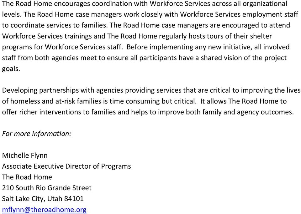 The Road Home case managers are encouraged to attend Workforce Services trainings and The Road Home regularly hosts tours of their shelter programs for Workforce Services staff.