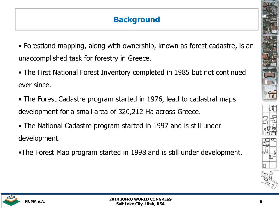 The Forest Cadastre program started in 1976, lead to cadastral maps development for a small area of 320,212 Ha across
