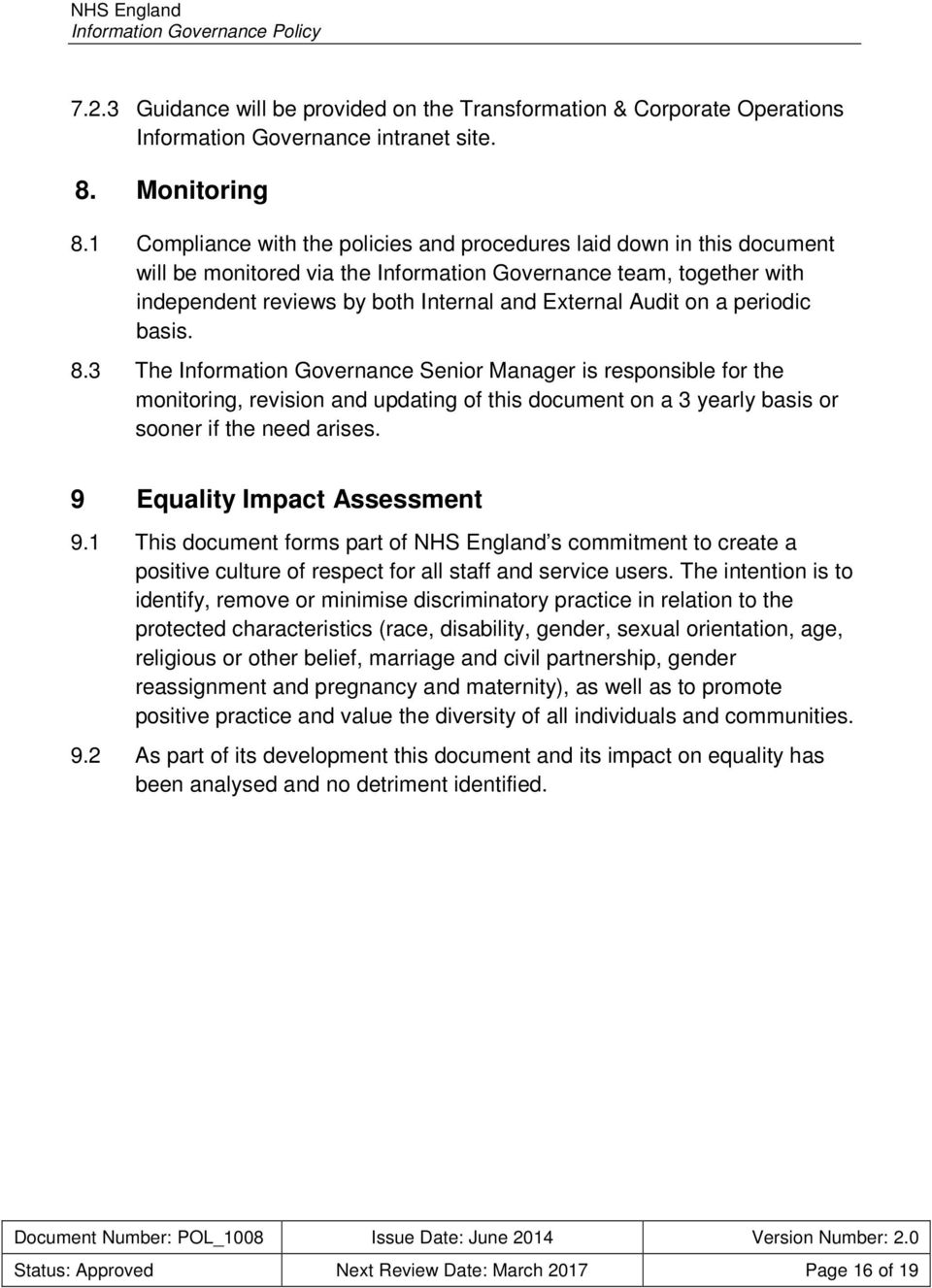on a periodic basis. 8.3 The Information Governance Senior Manager is responsible for the monitoring, revision and updating of this document on a 3 yearly basis or sooner if the need arises.