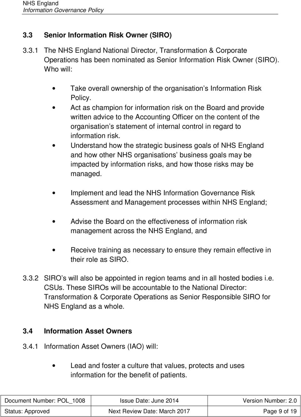 Act as champion for information risk on the Board and provide written advice to the Accounting Officer on the content of the organisation s statement of internal control in regard to information risk.