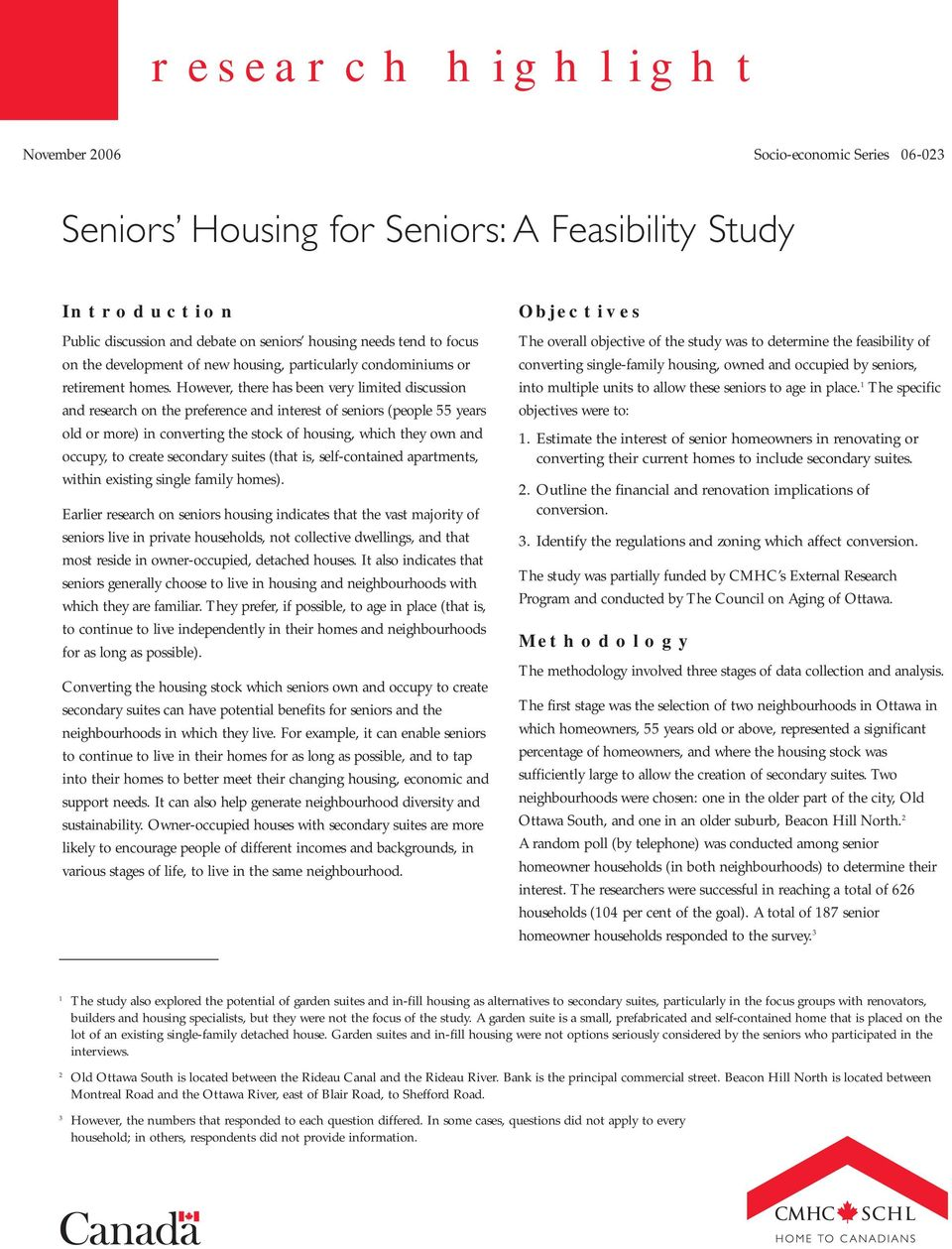 However, there has been very limited discussion and research on the preference and interest of seniors (people 55 years old or more) in converting the stock of housing, which they own and occupy, to