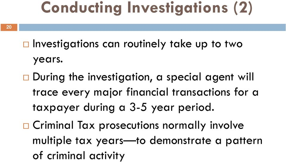During the investigation, a special agent will trace every major financial