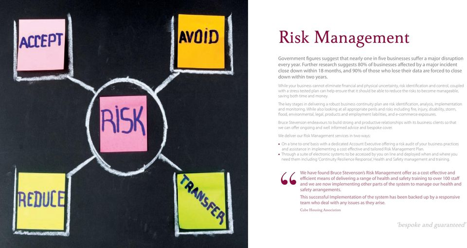 While your business cannot eliminate financial and physical uncertainty, risk identification and control, coupled with a stress tested plan can help ensure that it should be able to reduce the risks
