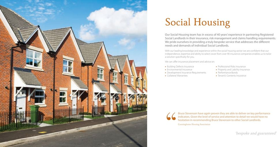 With our leading knowledge and experience within the social housing sector we are confident that our independence, expertise and ability to select cover from over 90 insurance companies enables us to