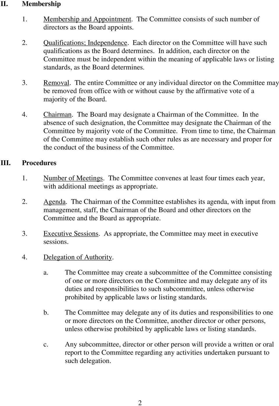 In addition, each director on the Committee must be independent within the meaning of applicable laws or listing standards, as the Board determines. 3. Removal.