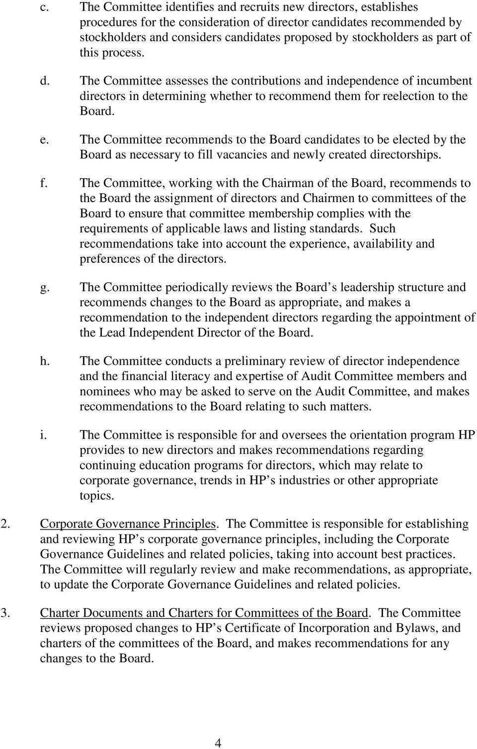 The Committee recommends to the Board candidates to be elected by the Board as necessary to fi