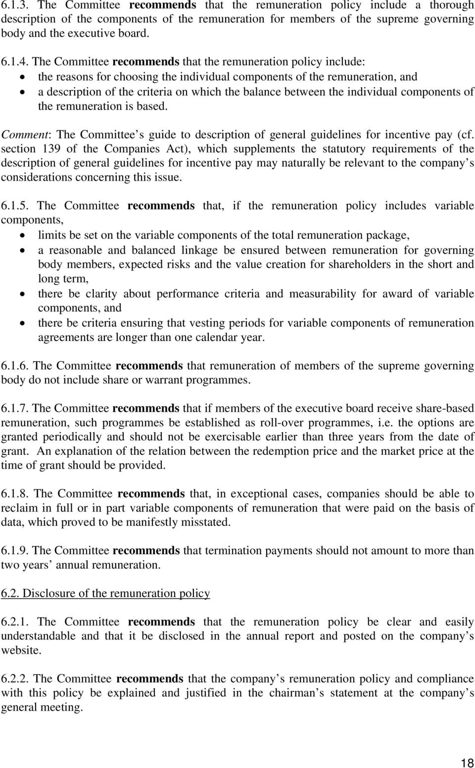 between the individual components of the remuneration is based. Comment: The Committee s guide to description of general guidelines for incentive pay (cf.