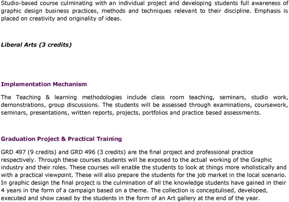 Liberal Arts (3 credits) Implementation Mechanism The Teaching & learning methodologies include class room teaching, seminars, studio work, demonstrations, group discussions.
