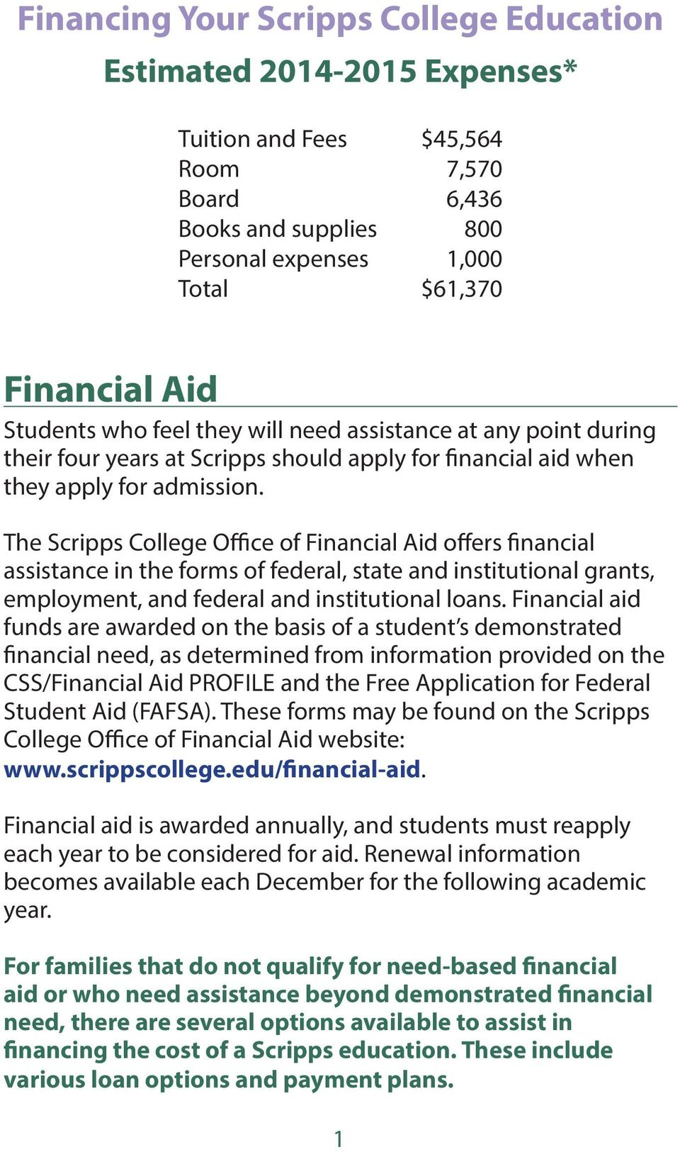 The Scripps College Office of Financial Aid offers financial assistance in the forms of federal, state and institutional grants, employment, and federal and institutional loans.
